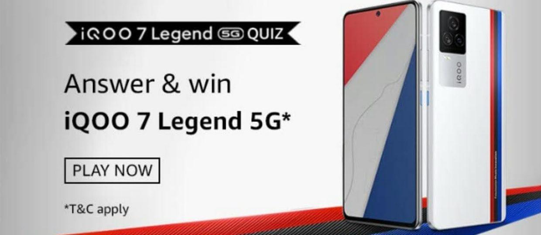 Amazon IQOO 7 Legend 5G Quiz Answers : Play and Win IQOO 7 Legend